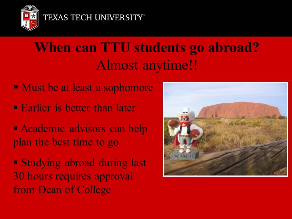 When can TTU students go abroad. Almost anytime!.