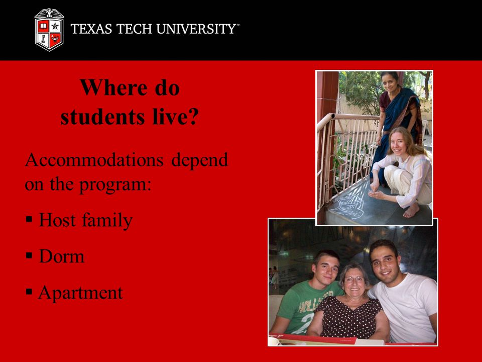 Where do students live Accommodations depend on the program:  Host family  Dorm  Apartment