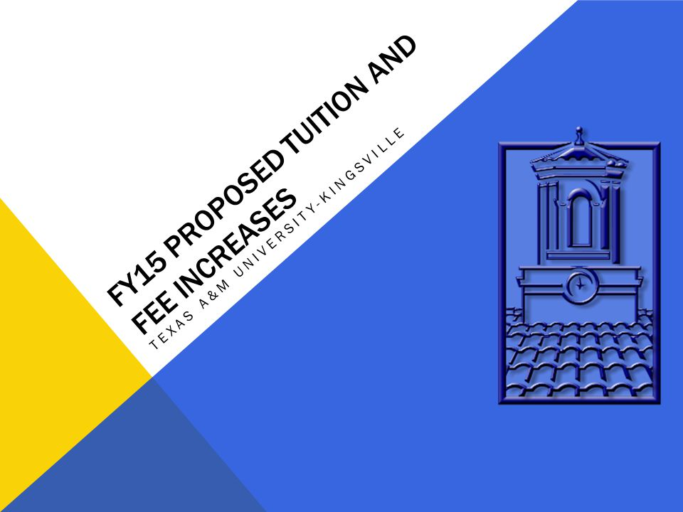 FY15 PROPOSED TUITION AND FEE INCREASES TEXAS A&M UNIVERSITY-KINGSVILLE