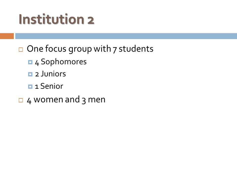  One focus group with 7 students  4 Sophomores  2 Juniors  1 Senior  4 women and 3 men