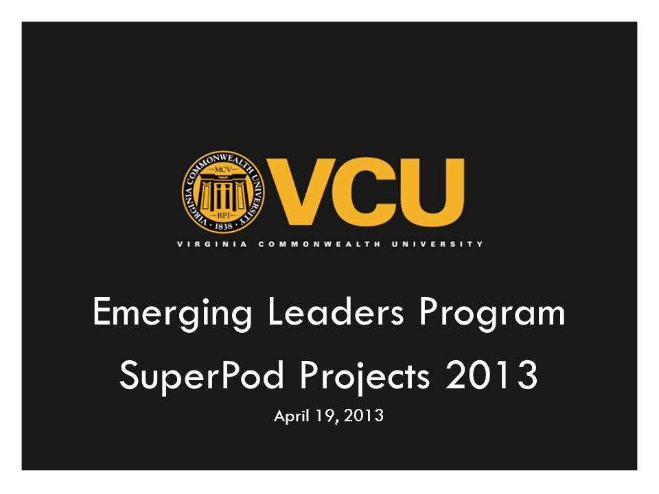 Future Benefits Dedicate student to VCU Students Increase retention rate Build sense of community between students Strengthen class unity
