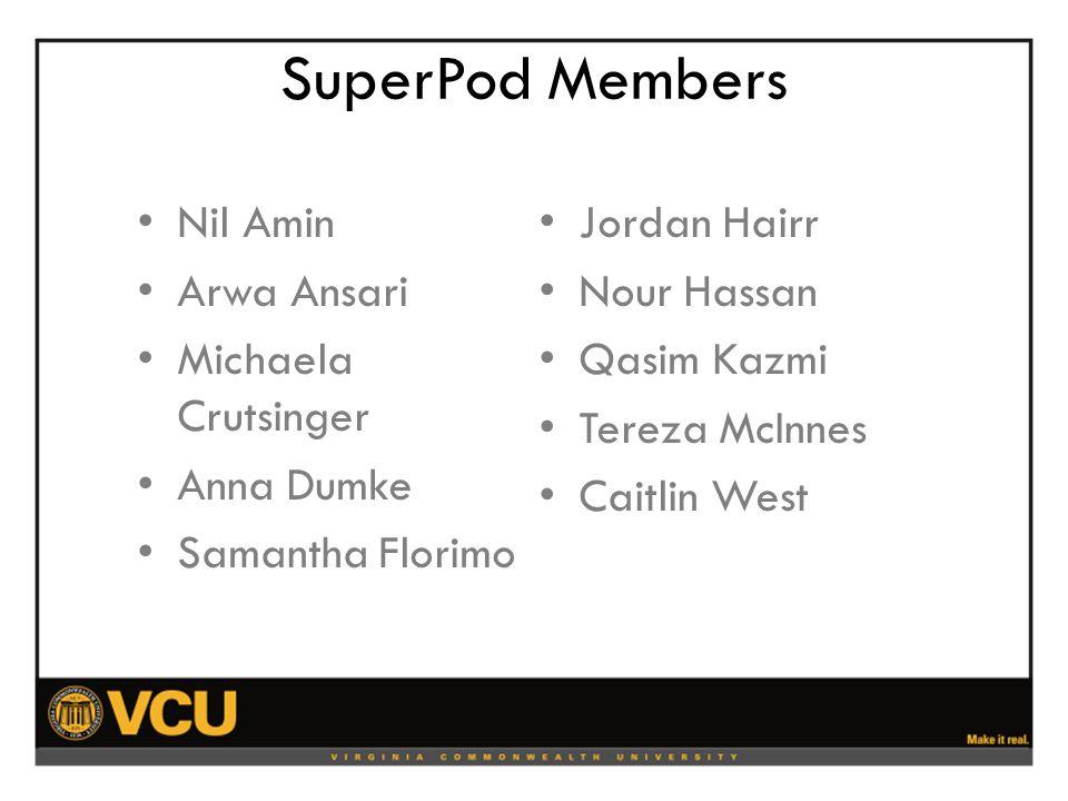 SuperPod Members Nil Amin Arwa Ansari Michaela Crutsinger Anna Dumke Samantha Florimo Jordan Hairr Nour Hassan Qasim Kazmi Tereza McInnes Caitlin West