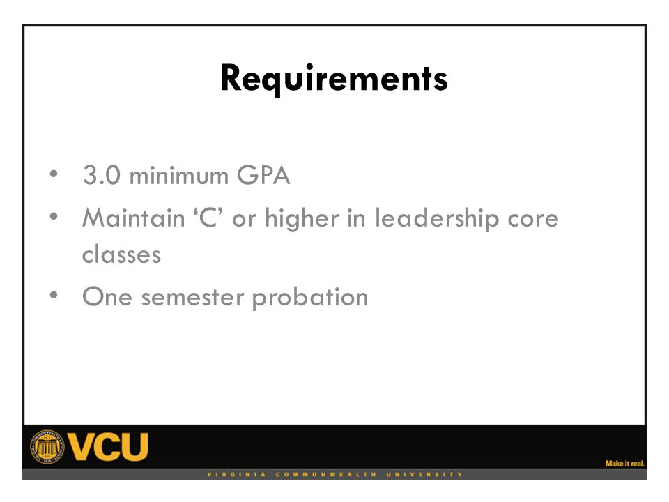Requirements 3.0 minimum GPA Maintain 'C' or higher in leadership core classes One semester probation