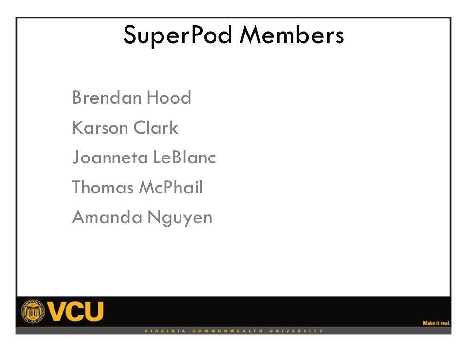 SuperPod Members Brendan Hood Karson Clark Joanneta LeBlanc Thomas McPhail Amanda Nguyen