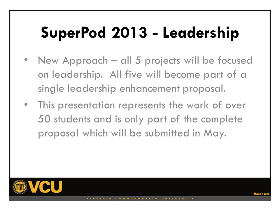 SuperPod 2013 - Leadership New Approach – all 5 projects will be focused on leadership.