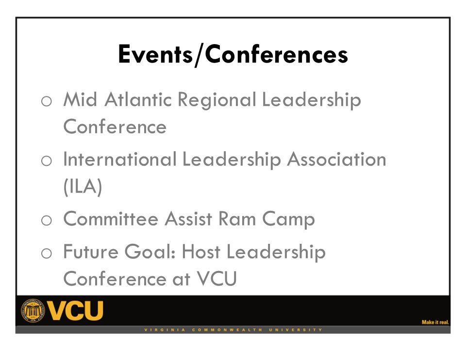 Events/Conferences o Mid Atlantic Regional Leadership Conference o International Leadership Association (ILA) o Committee Assist Ram Camp o Future Goal: Host Leadership Conference at VCU