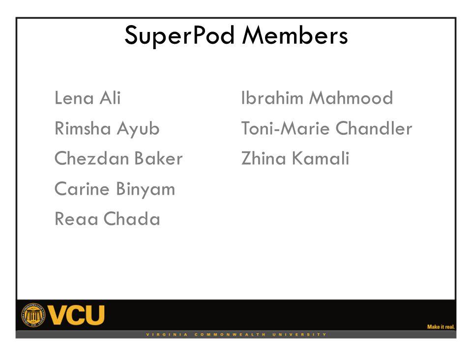 SuperPod Members Lena Ali Rimsha Ayub Chezdan Baker Carine Binyam Reaa Chada Ibrahim Mahmood Toni-Marie Chandler Zhina Kamali