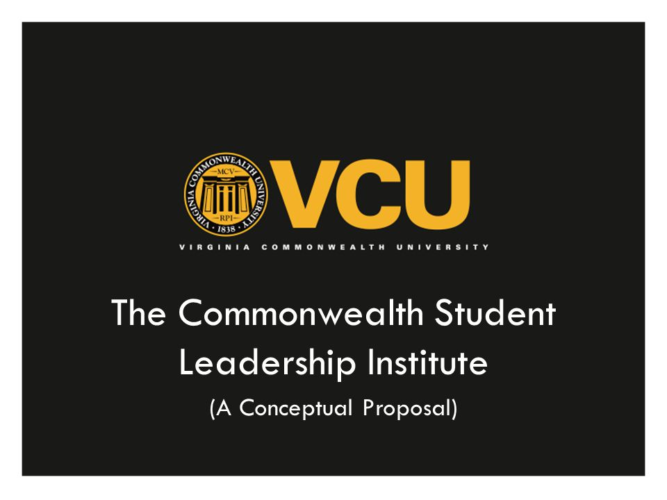 Vision The Commonwealth Student Leadership Institute (CSLI) will serve as a transformational platform through which students will develop, enhance, and exemplify the practices of leadership for the University, the Commonwealth and the World.