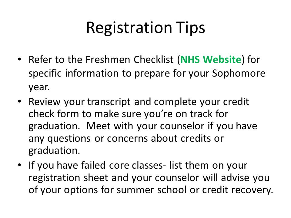 Registration Tips Refer to the Freshmen Checklist (NHS Website) for specific information to prepare for your Sophomore year.