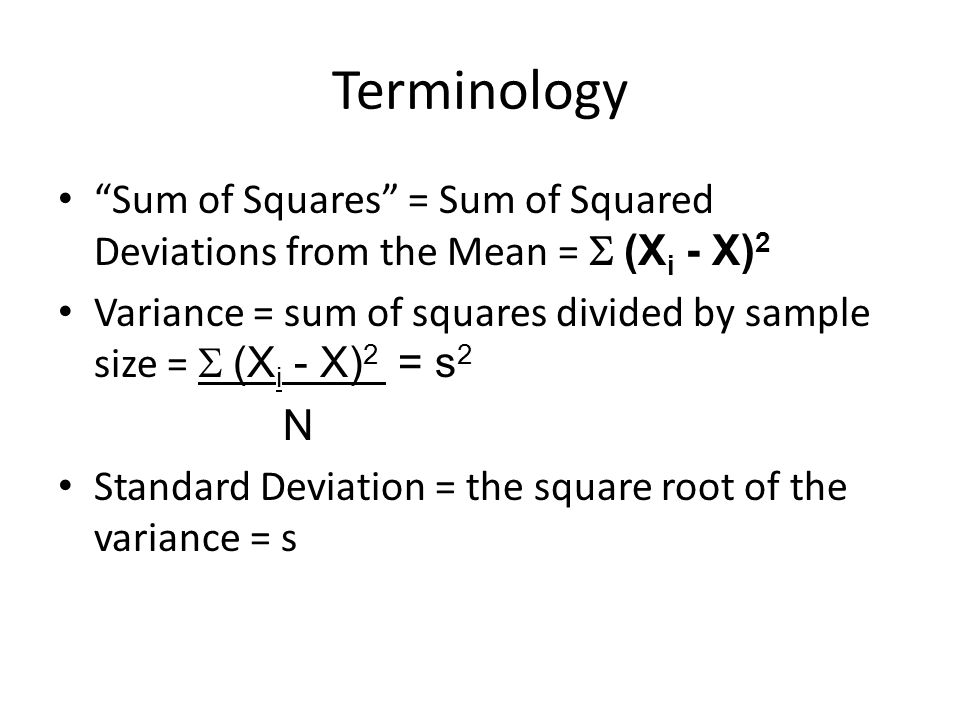 """Terminology """"Sum of Squares"""" = Sum of Squared Deviations from the Mean =  (X i - X) 2 Variance = sum of squares divided by sample size =  (X i - X)"""