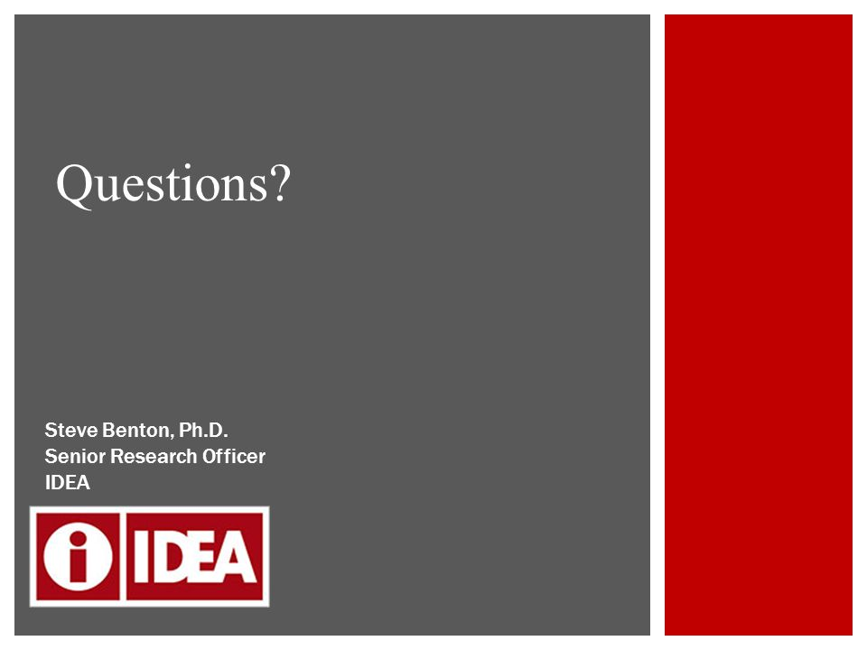 Questions Steve Benton, Ph.D. Senior Research Officer IDEA