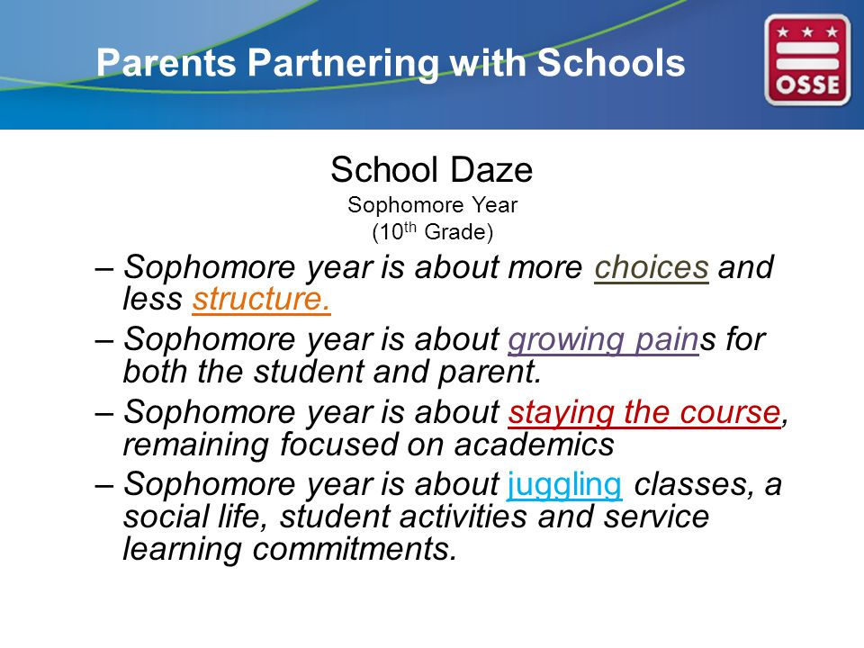 Parents Partnering with Schools School Daze Sophomore Year (10 th Grade) –Sophomore year is about more choices and less structure.