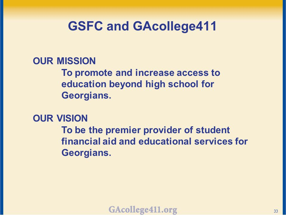 GSFC and GAcollege411 33 OUR MISSION To promote and increase access to education beyond high school for Georgians.
