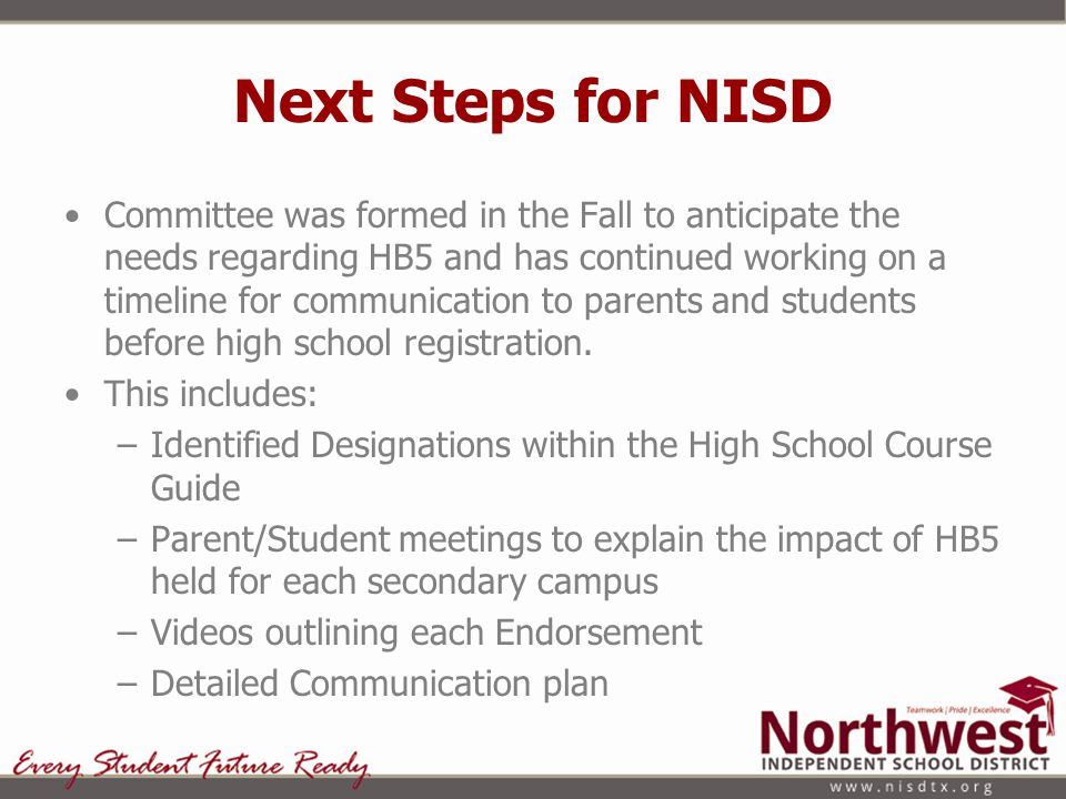 Next Steps for NISD Committee was formed in the Fall to anticipate the needs regarding HB5 and has continued working on a timeline for communication t