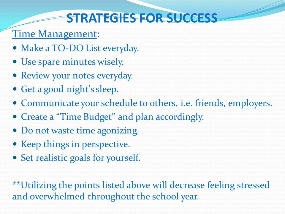 STRATEGIES FOR SUCCESS Time Management: Make a TO-DO List everyday.