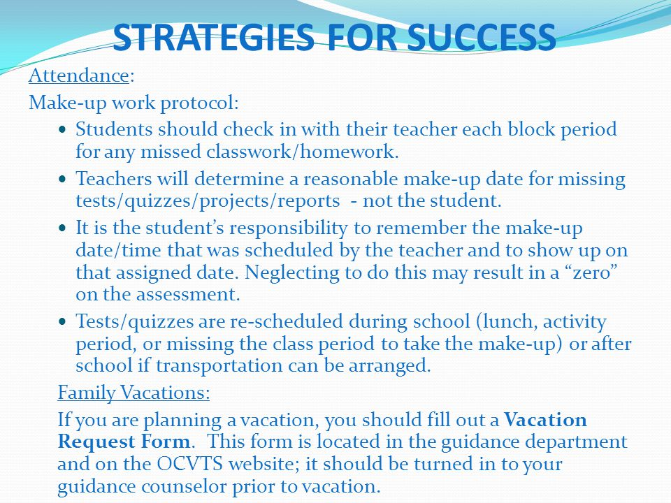STRATEGIES FOR SUCCESS Attendance: Make-up work protocol: Students should check in with their teacher each block period for any missed classwork/homework.