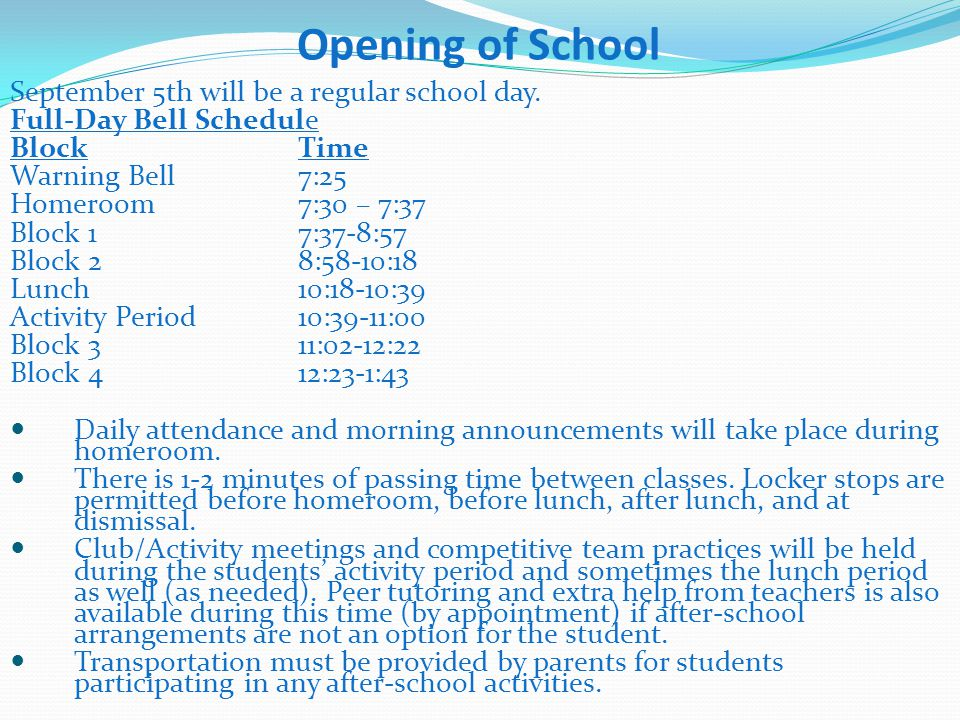 Opening of School September 5th will be a regular school day. Full-Day Bell Schedule BlockTime Warning Bell7:25 Homeroom7:30 – 7:37 Block 17:37-8:57 B