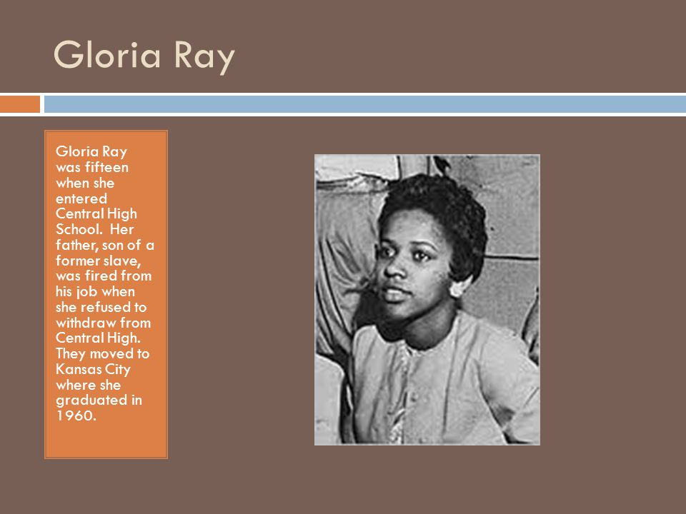 Gloria Ray Gloria Ray was fifteen when she entered Central High School.