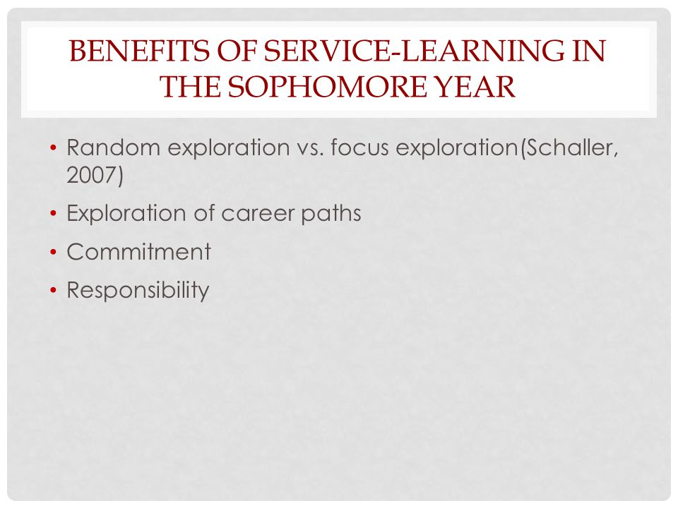 BENEFITS OF SERVICE-LEARNING IN THE SOPHOMORE YEAR Random exploration vs.