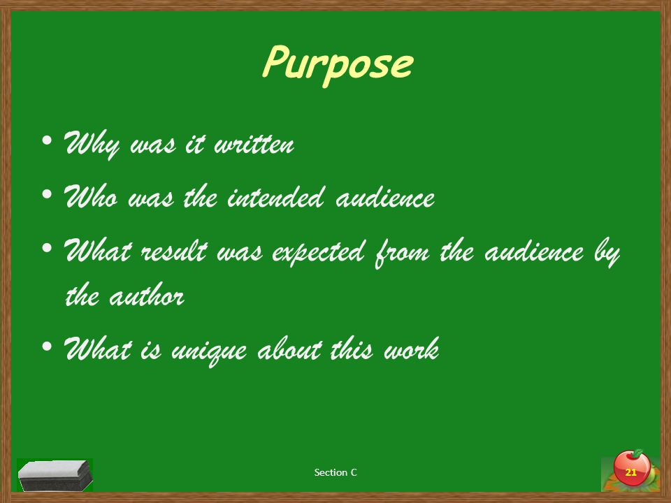Purpose Why was it written Who was the intended audience What result was expected from the audience by the author What is unique about this work Section C21