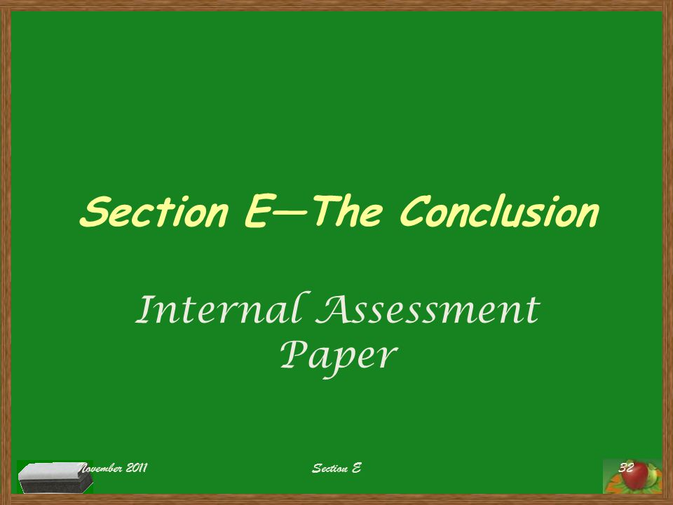 Section E—The Conclusion Internal Assessment Paper November 2011Section E32