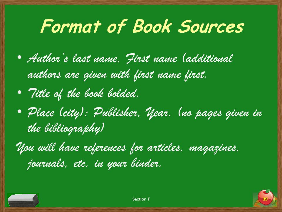 Format of Book Sources Author's last name, First name (additional authors are given with first name first.
