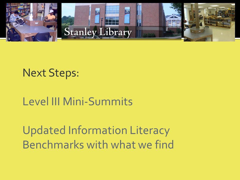 Next Steps: Level III Mini-Summits Updated Information Literacy Benchmarks with what we find