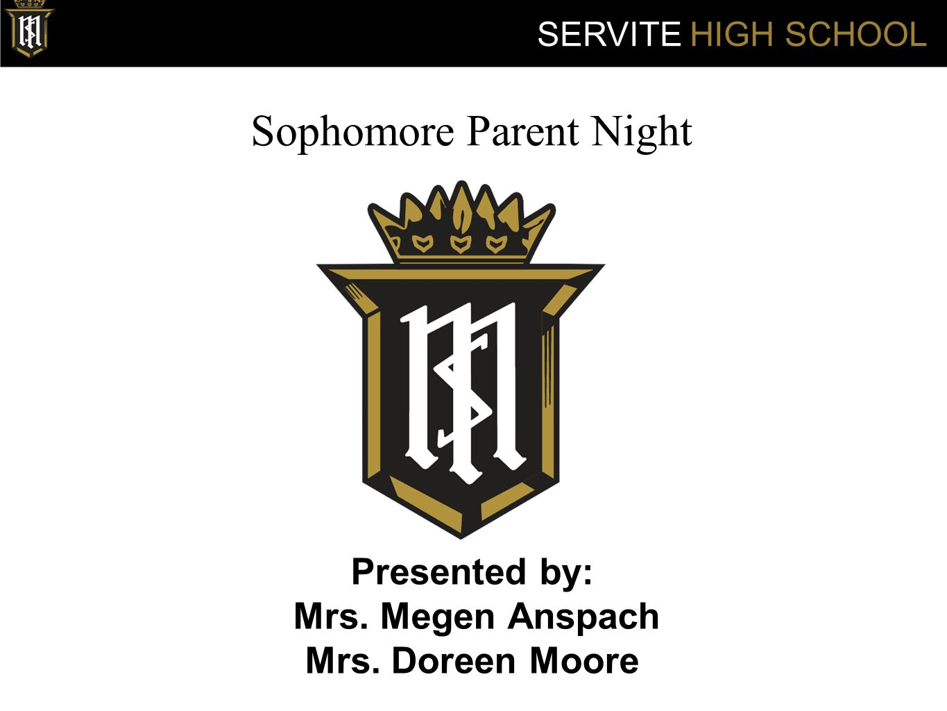 Sophomore Parent Night Presented by: Mrs. Megen Anspach Mrs. Doreen Moore SERVITE HIGH SCHOOL