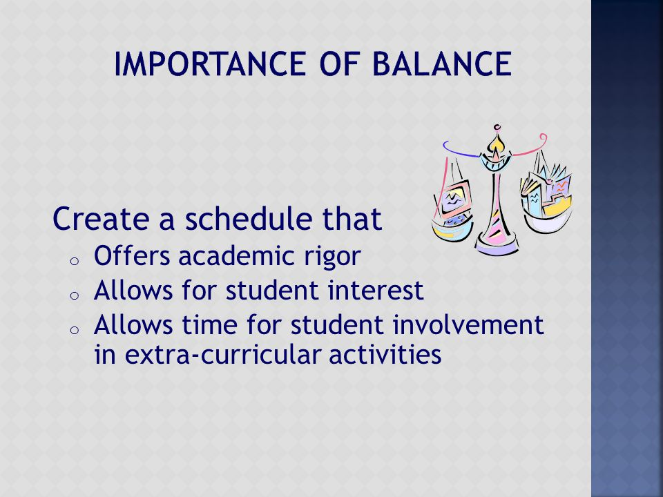 Create a schedule that o Offers academic rigor o Allows for student interest o Allows time for student involvement in extra-curricular activities