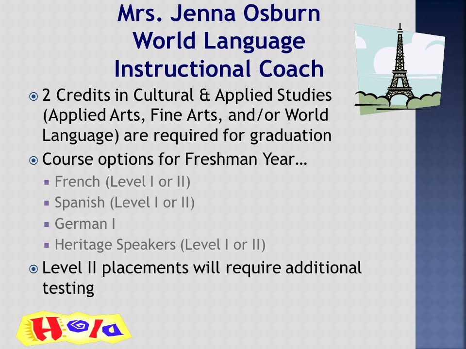  2 Credits in Cultural & Applied Studies (Applied Arts, Fine Arts, and/or World Language) are required for graduation  Course options for Freshman Y