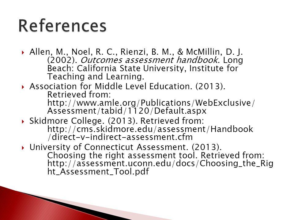  Allen, M., Noel, R. C., Rienzi, B. M., & McMillin, D. J. (2002). Outcomes assessment handbook. Long Beach: California State University, Institute fo