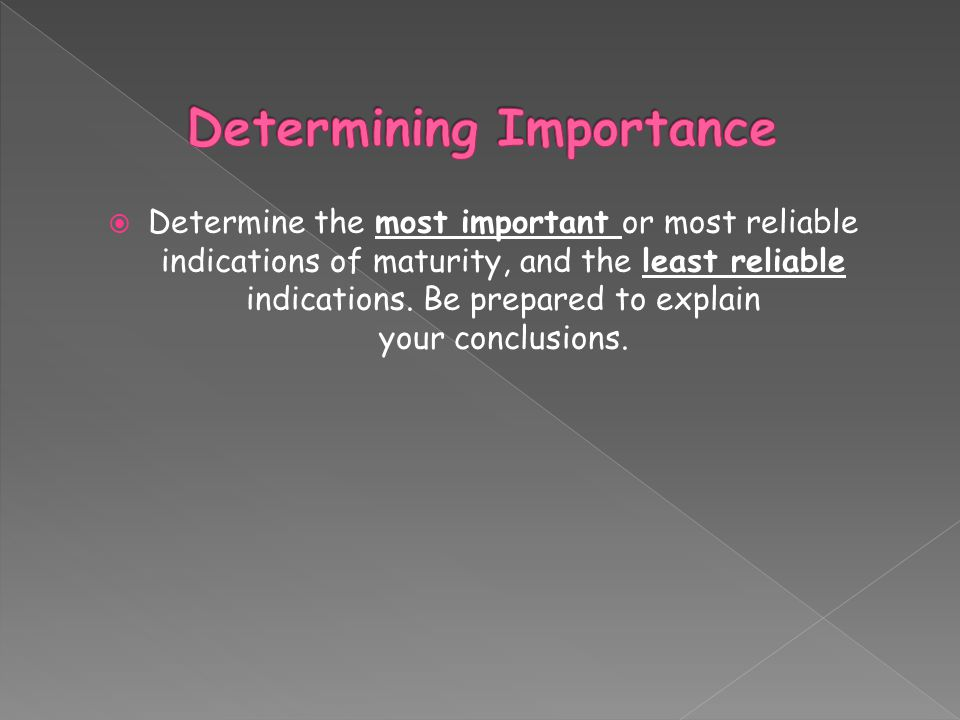  Determine the most important or most reliable indications of maturity, and the least reliable indications.