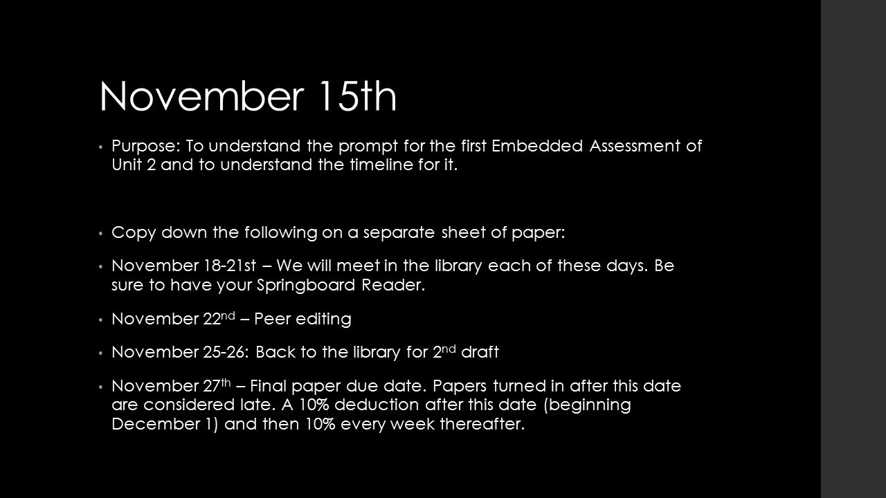 November 15th Purpose: To understand the prompt for the first Embedded Assessment of Unit 2 and to understand the timeline for it.