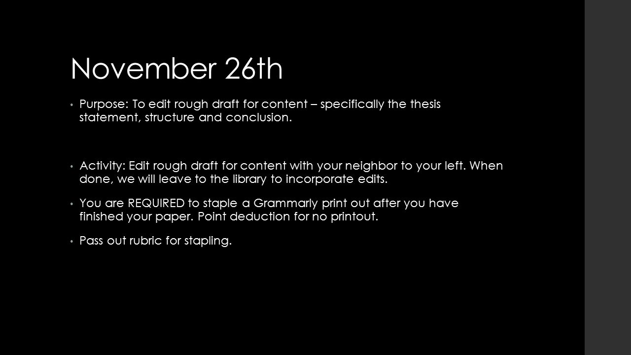 November 26th Purpose: To edit rough draft for content – specifically the thesis statement, structure and conclusion.
