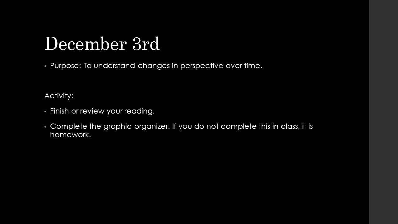 December 3rd Purpose: To understand changes in perspective over time.