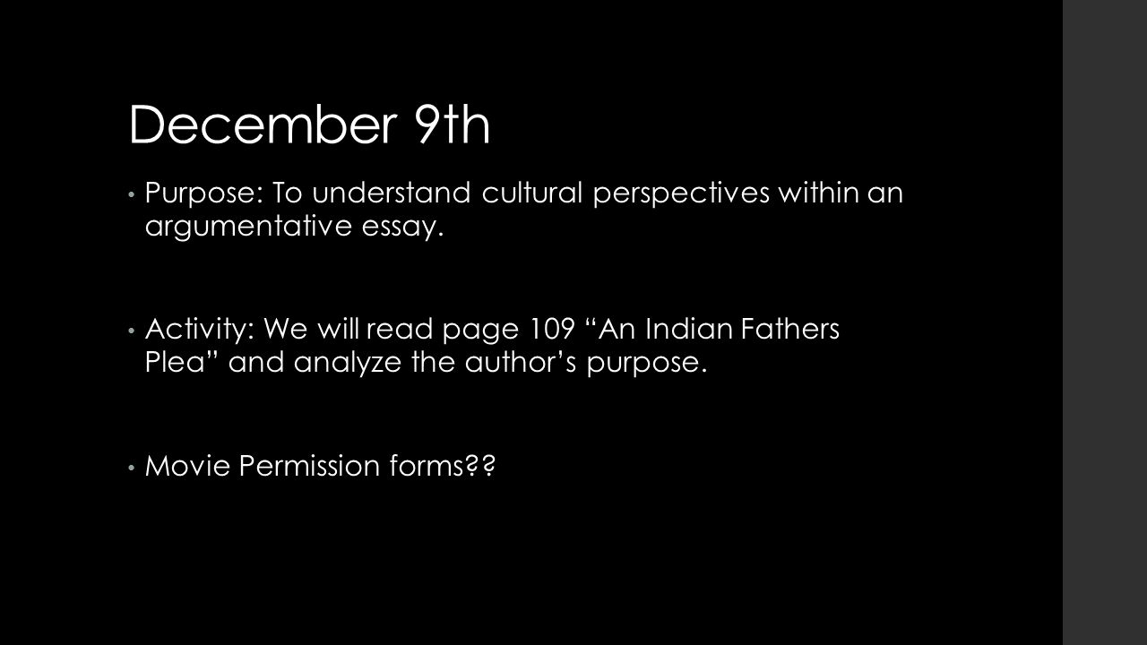 December 9th Purpose: To understand cultural perspectives within an argumentative essay.