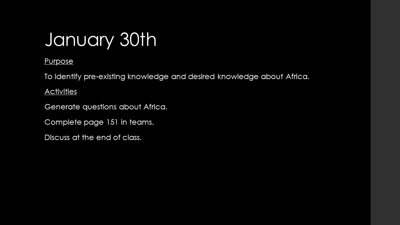 January 30th Purpose To identify pre-existing knowledge and desired knowledge about Africa.