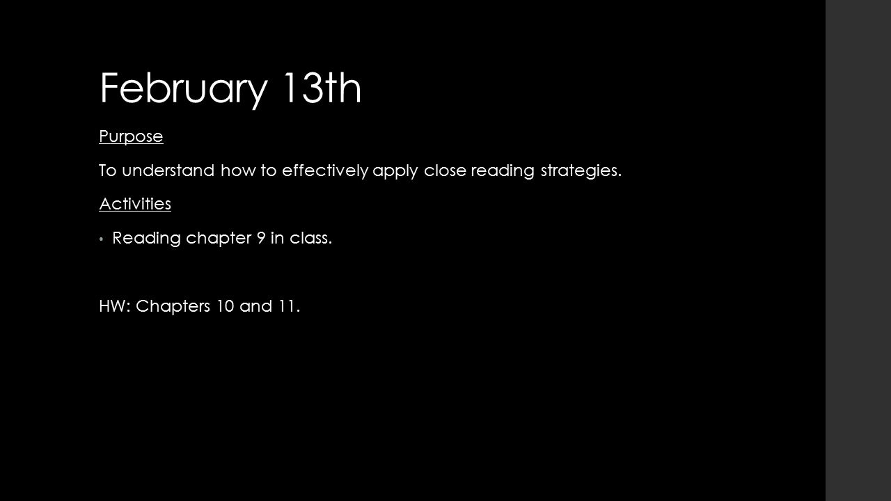 February 13th Purpose To understand how to effectively apply close reading strategies.