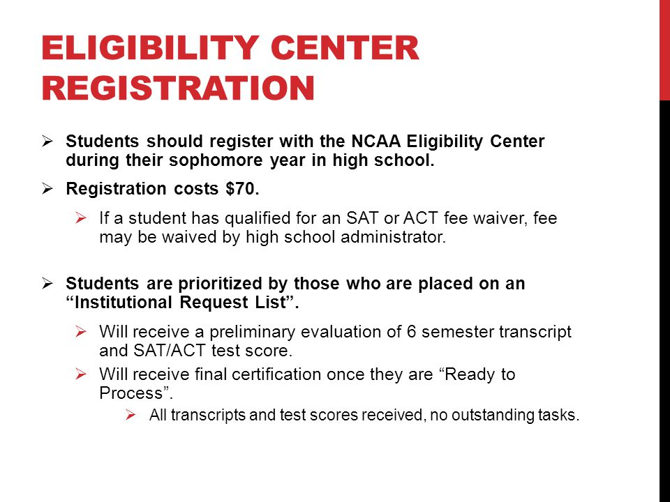 ELIGIBILITY CENTER REGISTRATION  Students should register with the NCAA Eligibility Center during their sophomore year in high school.  Registration