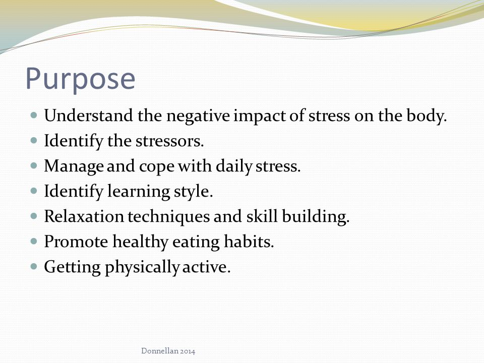 Purpose Understand the negative impact of stress on the body.