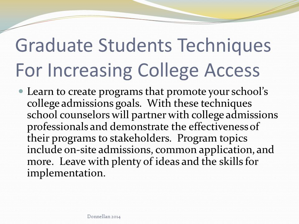 Graduate Students Techniques For Increasing College Access Learn to create programs that promote your school's college admissions goals.