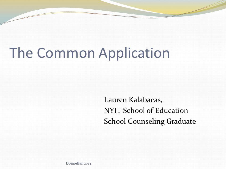 The Common Application Lauren Kalabacas, NYIT School of Education School Counseling Graduate Donnellan 2014