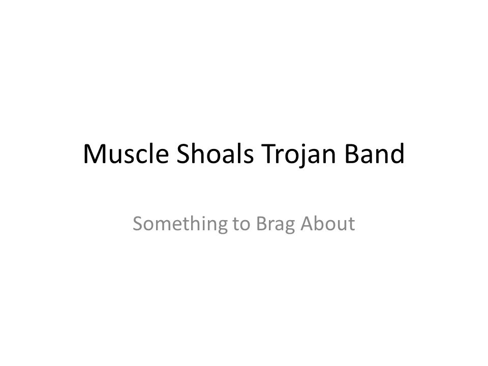 Muscle Shoals Trojan Band Something to Brag About
