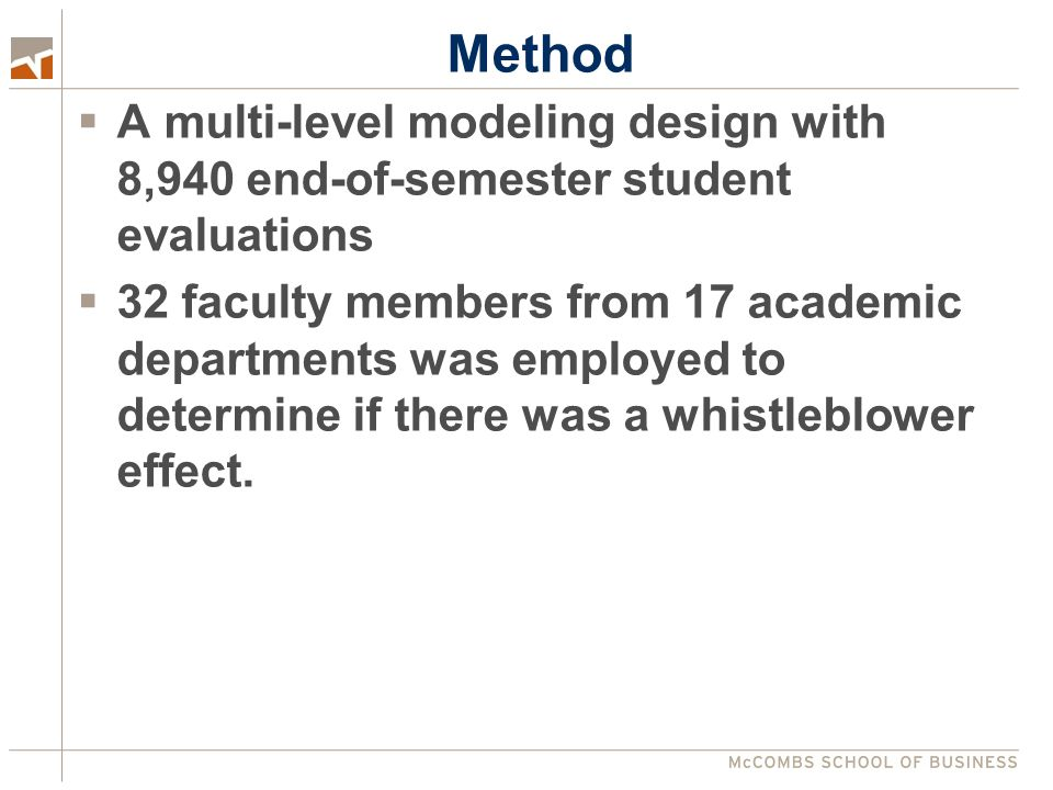 Method  A multi-level modeling design with 8,940 end-of-semester student evaluations  32 faculty members from 17 academic departments was employed to determine if there was a whistleblower effect.