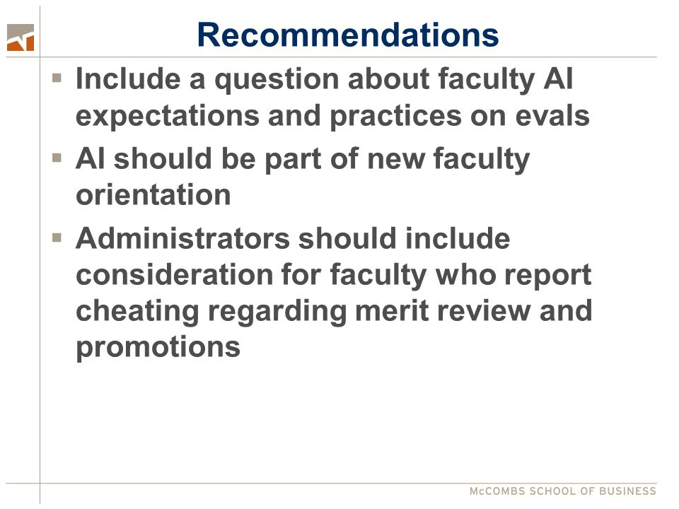 Recommendations  Include a question about faculty AI expectations and practices on evals  AI should be part of new faculty orientation  Administrators should include consideration for faculty who report cheating regarding merit review and promotions