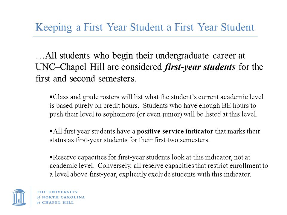 Keeping a First Year Student a First Year Student …All students who begin their undergraduate career at UNC–Chapel Hill are considered first-year stud