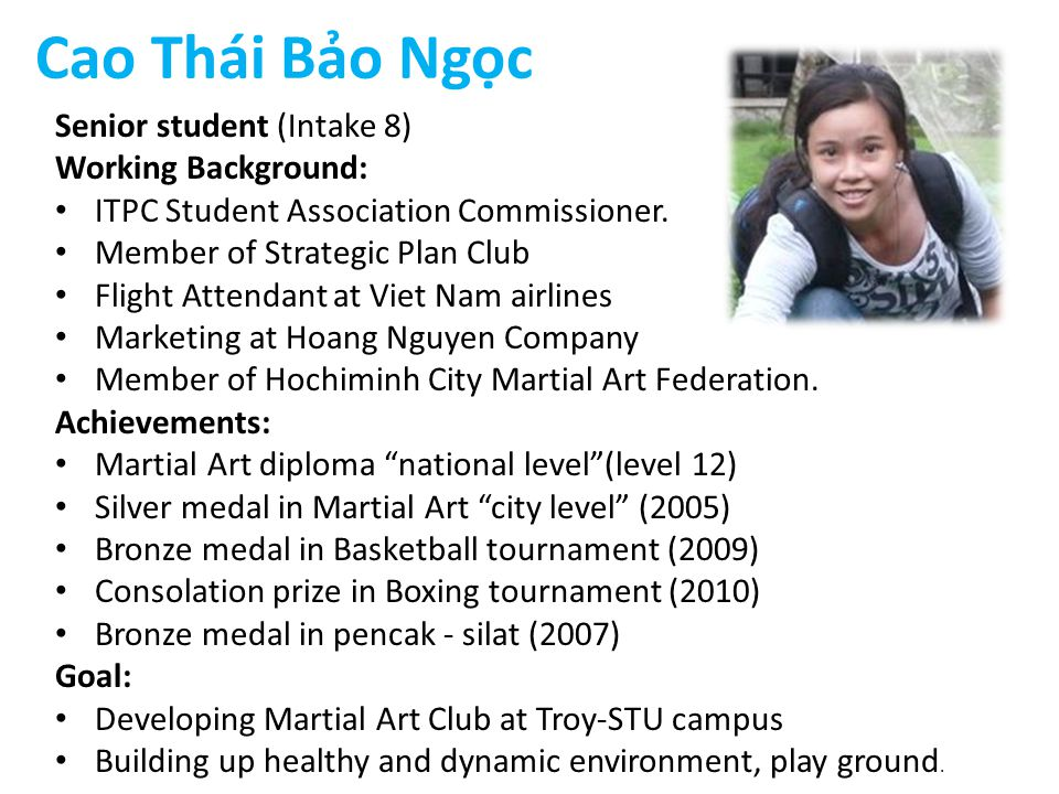 Cao Thái Bảo Ngọc Senior student (Intake 8) Working Background: ITPC Student Association Commissioner.