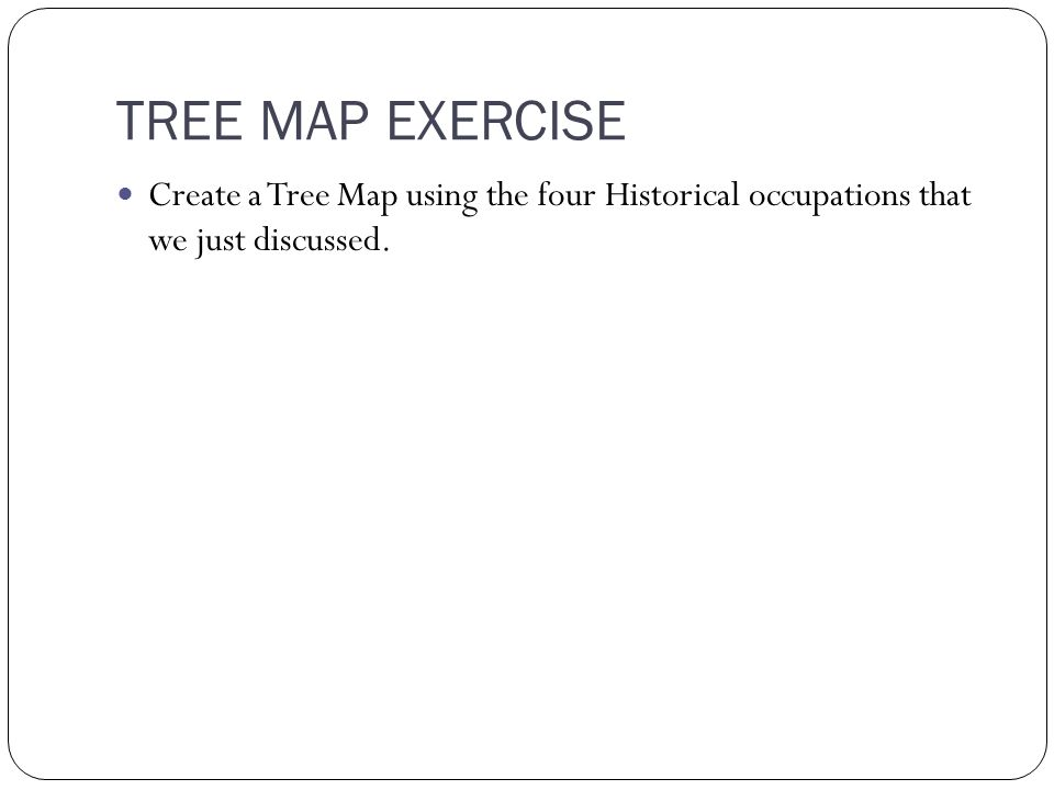 TREE MAP EXERCISE Create a Tree Map using the four Historical occupations that we just discussed.