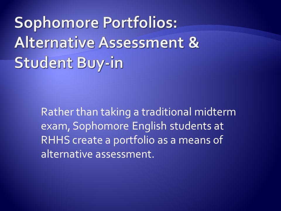 Rather than taking a traditional midterm exam, Sophomore English students at RHHS create a portfolio as a means of alternative assessment.