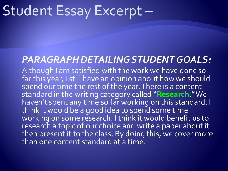 PARAGRAPH DETAILING STUDENT GOALS: Although I am satisfied with the work we have done so far this year, I still have an opinion about how we should spend our time the rest of the year.